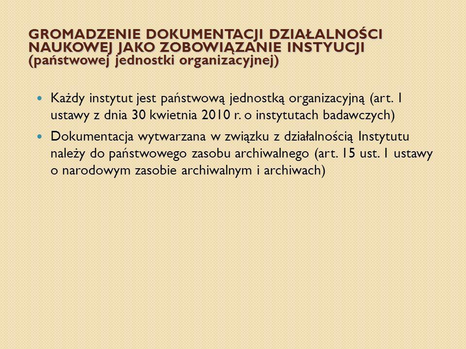 GROMADZENIE DOKUMENTACJI DZIAŁALNOŚCI NAUKOWEJ JAKO ZOBOWIĄZANIE INSTYUCJI (państwowej jednostki organizacyjnej)