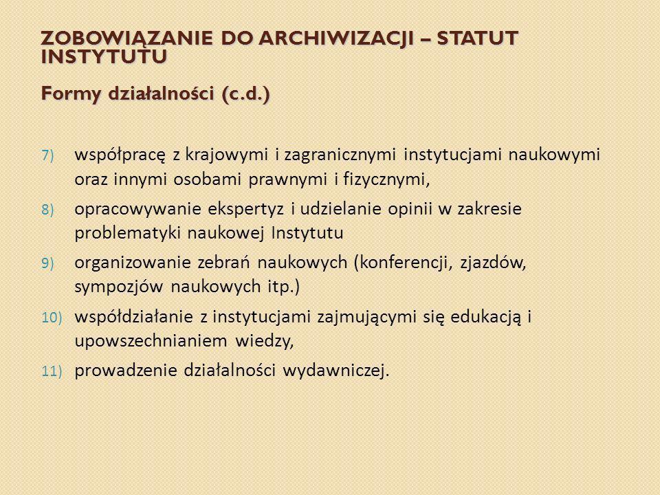 ZOBOWIĄZANIE DO ARCHIWIZACJI – STATUT INSTYTUTU Formy działalności (c