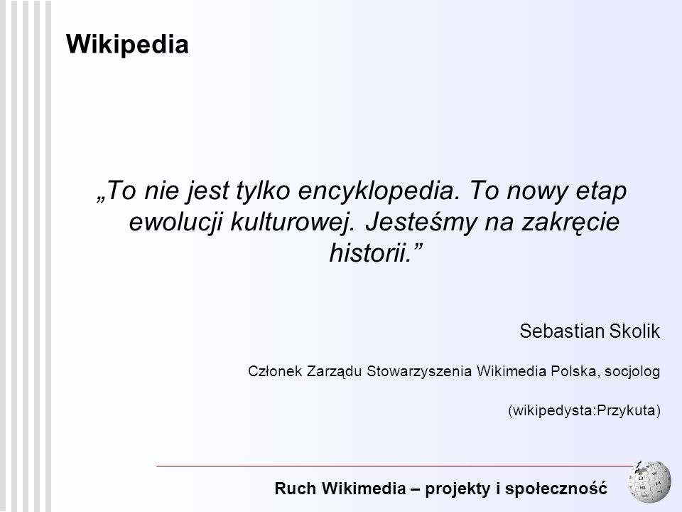 """Wikipedia """"To nie jest tylko encyklopedia. To nowy etap ewolucji kulturowej. Jesteśmy na zakręcie historii."""