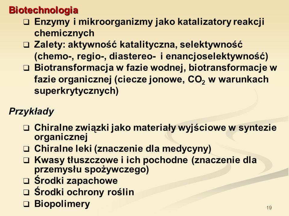 Biotechnologia Enzymy i mikroorganizmy jako katalizatory reakcji chemicznych.