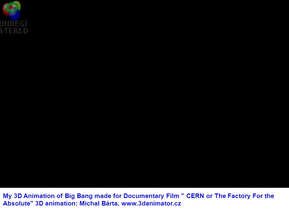My 3D Animation of Big Bang made for Documentary Film CERN or The Factory For the Absolute 3D animation: Michal Bárta,