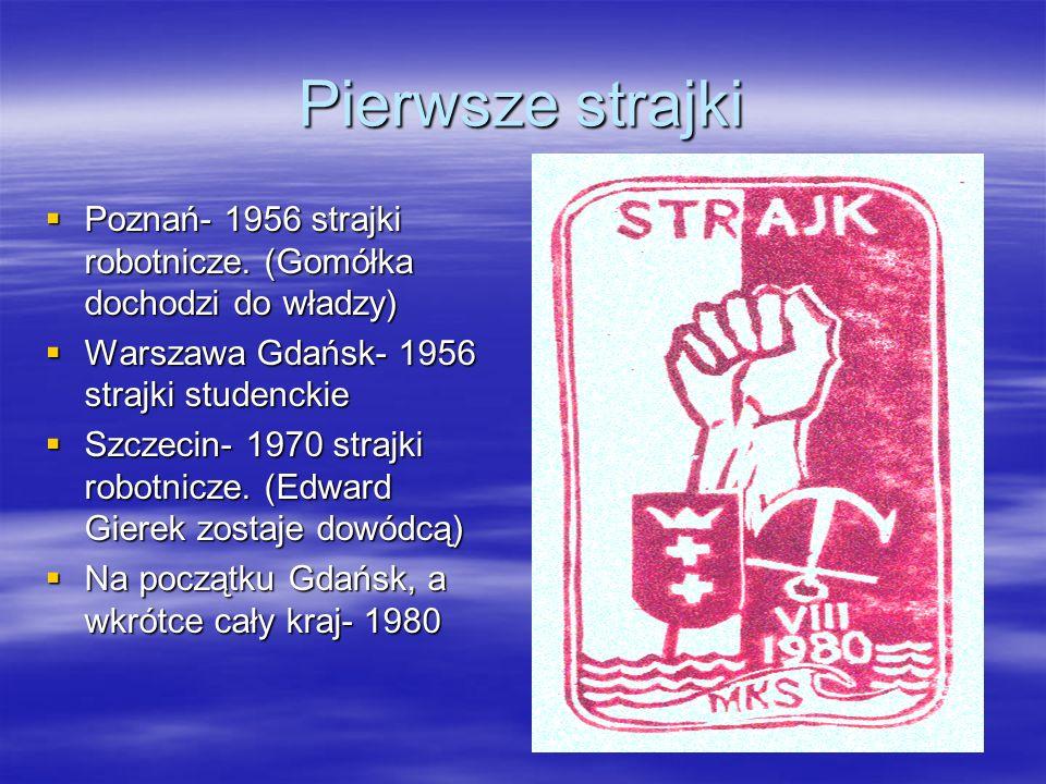 Pierwsze strajkiPoznań- 1956 strajki robotnicze. (Gomółka dochodzi do władzy) Warszawa Gdańsk- 1956 strajki studenckie.