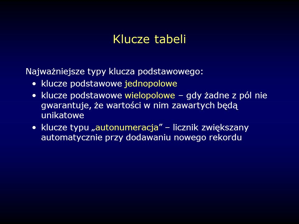 Klucze tabeli Najważniejsze typy klucza podstawowego: