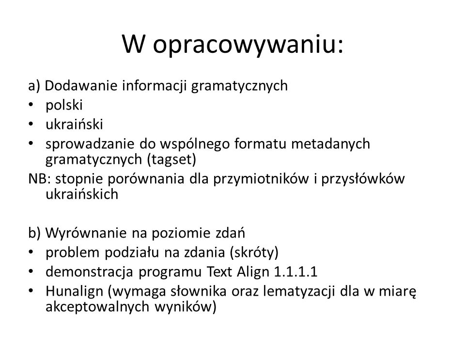 W opracowywaniu: a) Dodawanie informacji gramatycznych polski