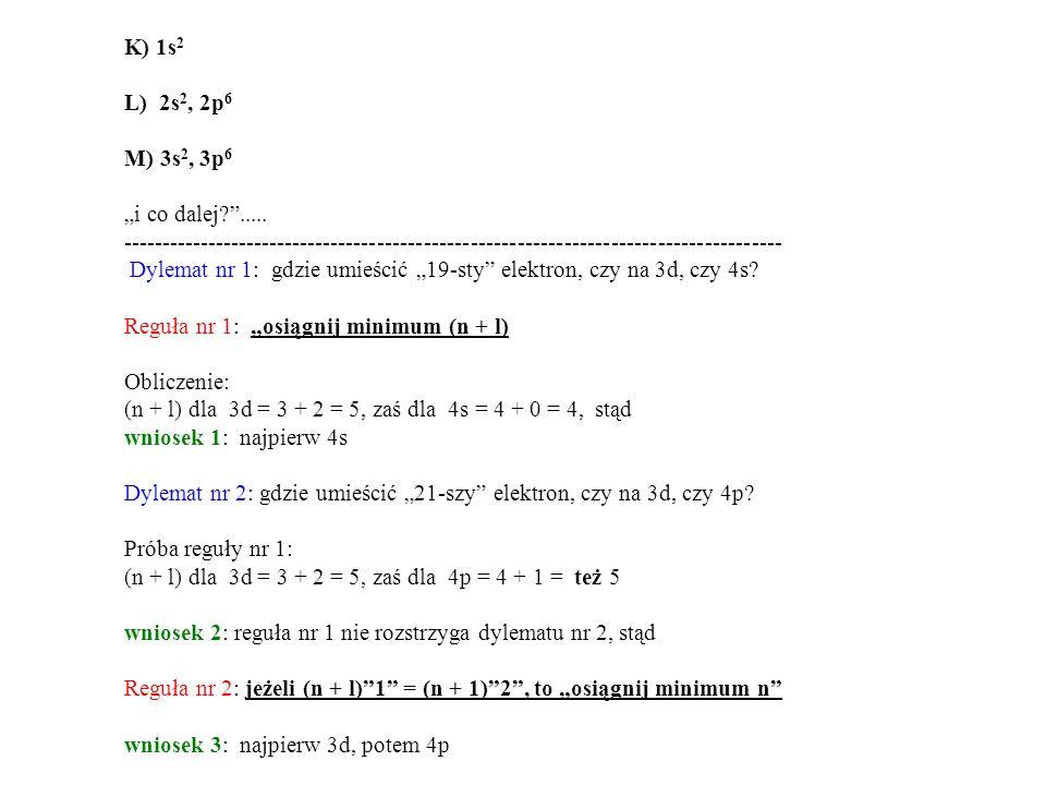 """K) 1s2 L) 2s2, 2p6. M) 3s2, 3p6. """"i co dalej ..... -------------------------------------------------------------------------------------"""