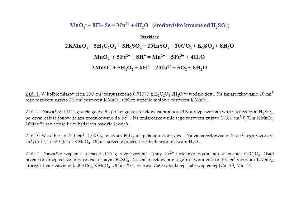 MnO4- + 8H+ 5e = Mn2+ +4H2O (środowisko kwaśne od H2SO4)
