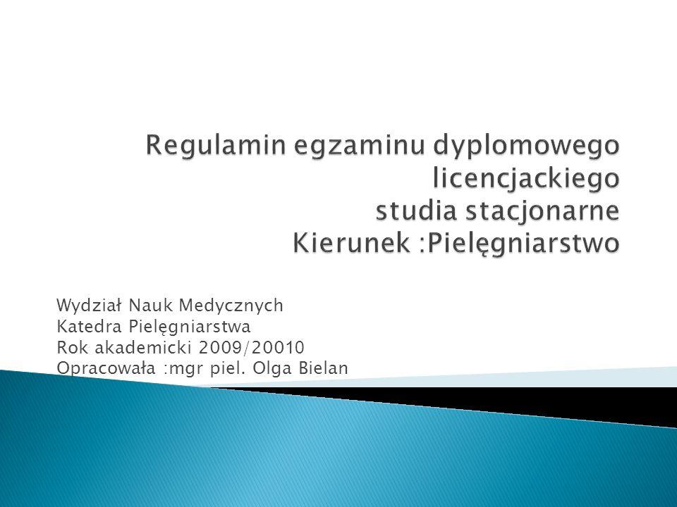 Regulamin egzaminu dyplomowego licencjackiego studia stacjonarne Kierunek :Pielęgniarstwo