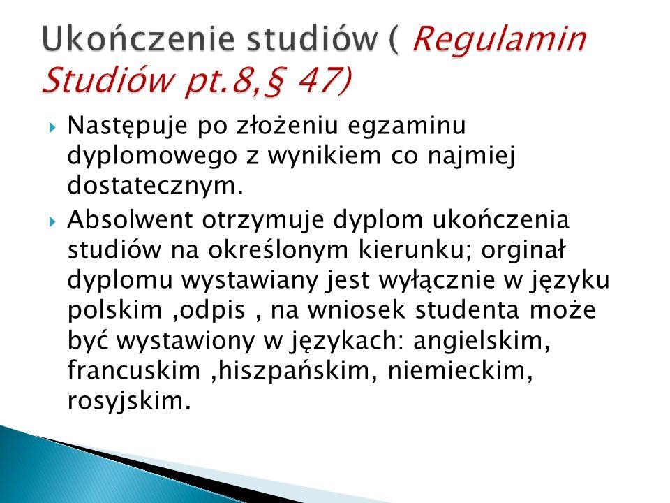 Ukończenie studiów ( Regulamin Studiów pt.8,§ 47)