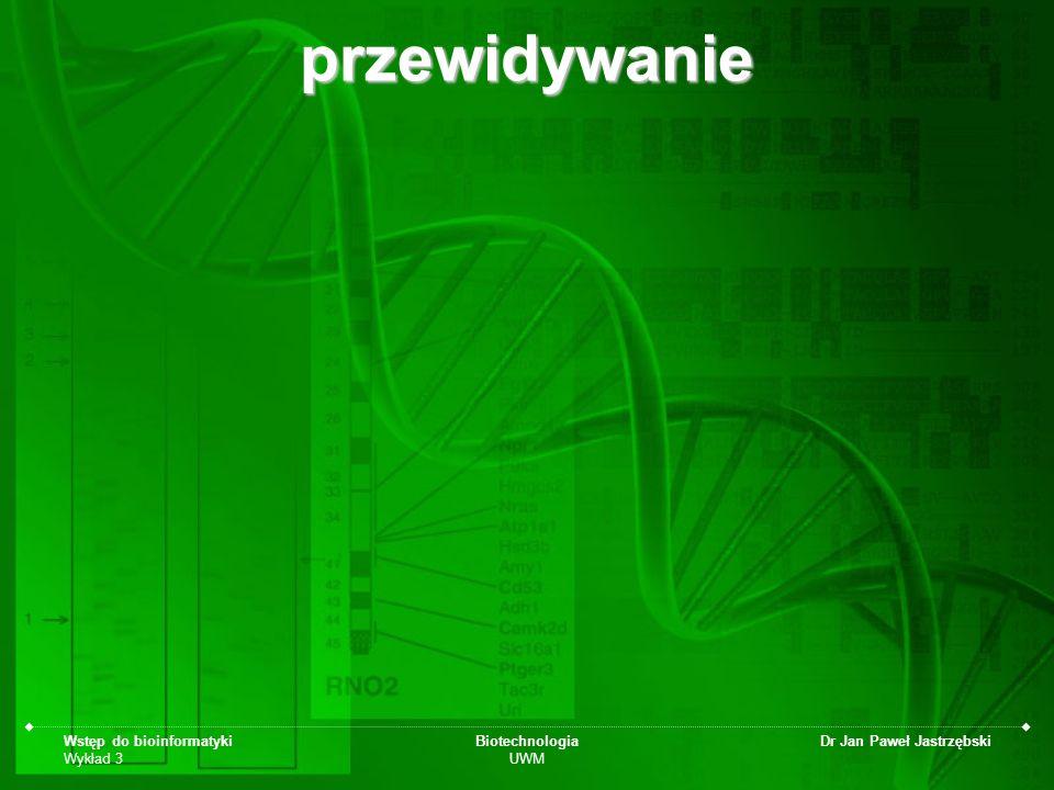 przewidywanie Wstęp do bioinformatyki Wykład 3 Biotechnologia UWM