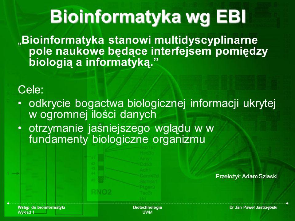 """Bioinformatyka wg EBI """"Bioinformatyka stanowi multidyscyplinarne pole naukowe będące interfejsem pomiędzy biologią a informatyką."""