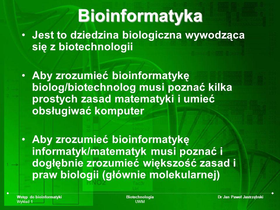 Bioinformatyka Jest to dziedzina biologiczna wywodząca się z biotechnologii.