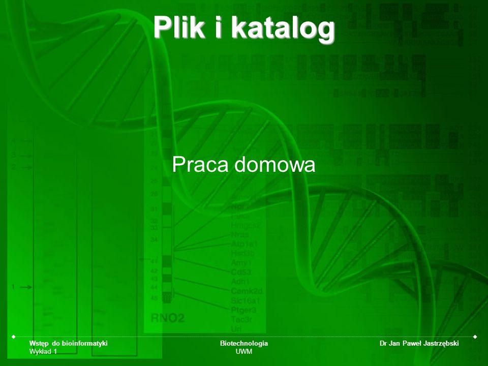 Plik i katalog Praca domowa Wstęp do bioinformatyki Wykład 1