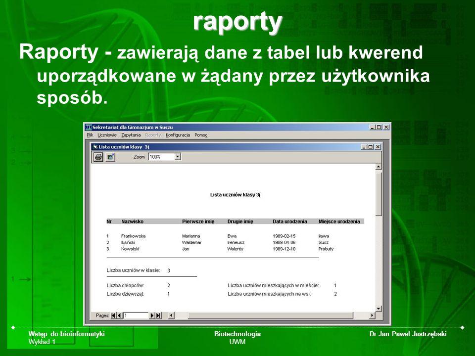 raporty Raporty - zawierają dane z tabel lub kwerend uporządkowane w żądany przez użytkownika sposób.