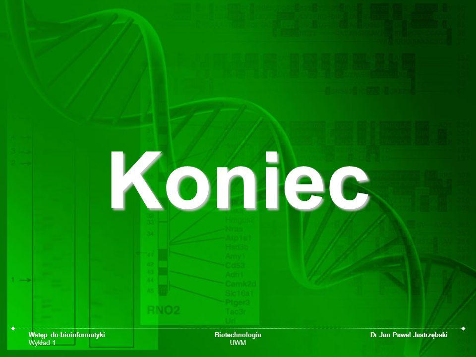 Koniec Wstęp do bioinformatyki Wykład 1 Biotechnologia UWM