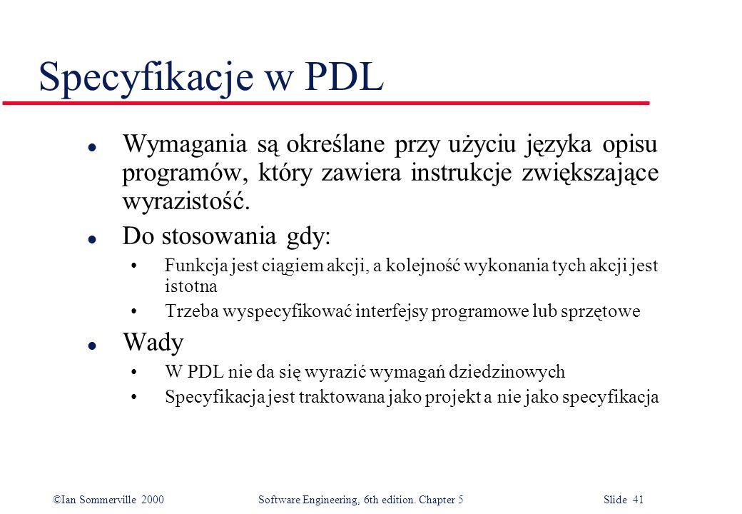 Specyfikacje w PDL Wymagania są określane przy użyciu języka opisu programów, który zawiera instrukcje zwiększające wyrazistość.