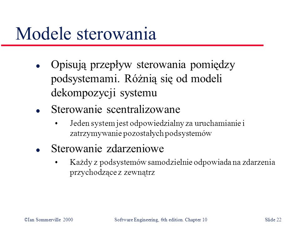 Modele sterowaniaOpisują przepływ sterowania pomiędzy podsystemami. Różnią się od modeli dekompozycji systemu.