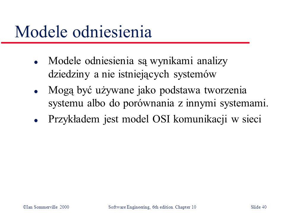 Modele odniesienia Modele odniesienia są wynikami analizy dziedziny a nie istniejących systemów.