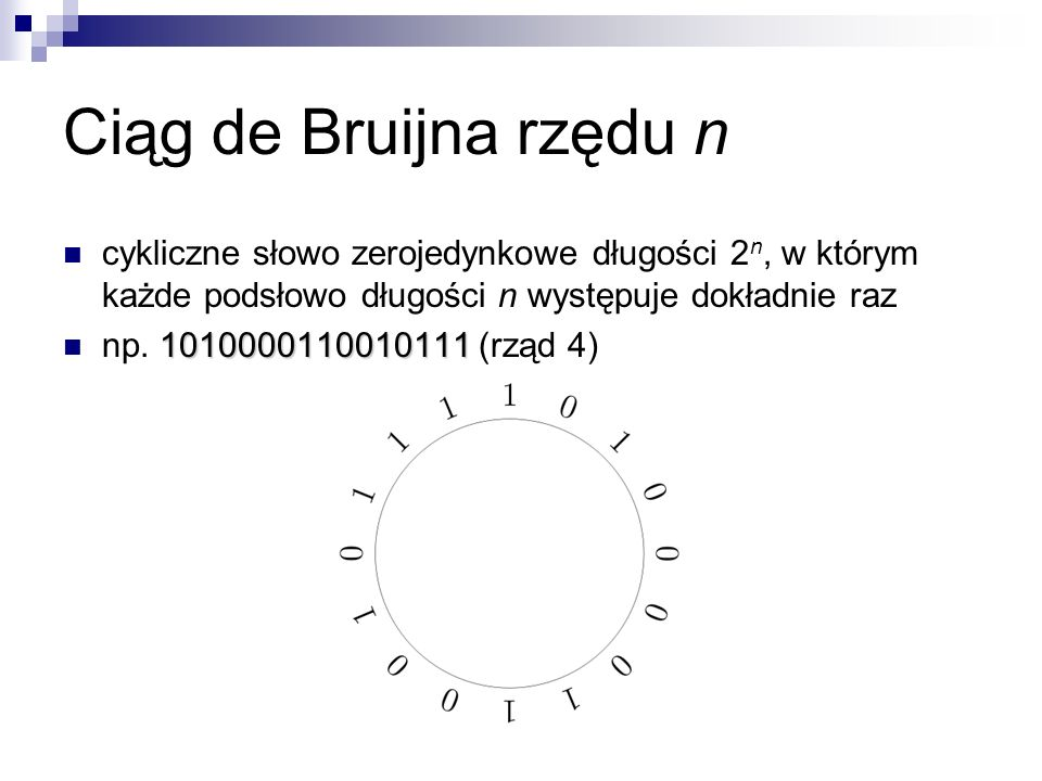 Ciąg de Bruijna rzędu n cykliczne słowo zerojedynkowe długości 2n, w którym każde podsłowo długości n występuje dokładnie raz.