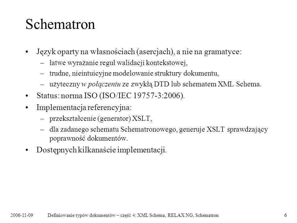 Schematron Język oparty na własnościach (asercjach), a nie na gramatyce: łatwe wyrażanie reguł walidacji kontekstowej,