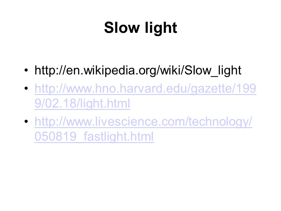 Slow light http://en.wikipedia.org/wiki/Slow_light