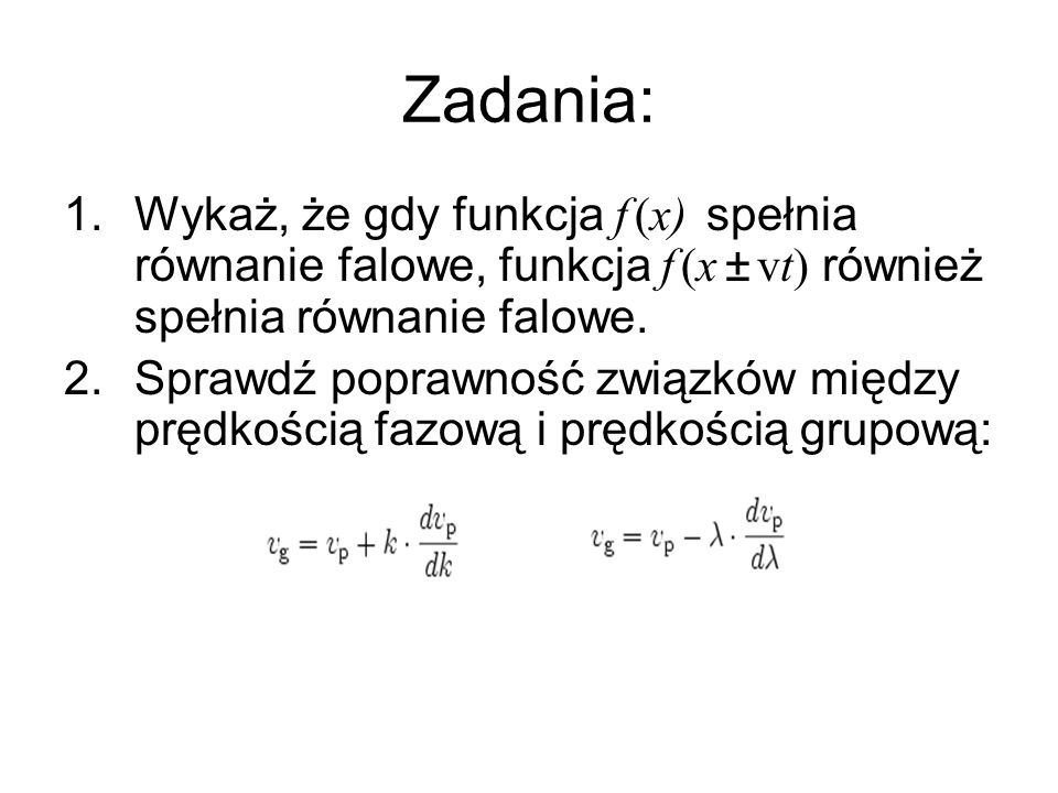 Zadania: Wykaż, że gdy funkcja f (x) spełnia równanie falowe, funkcja f (x ± vt) również spełnia równanie falowe.