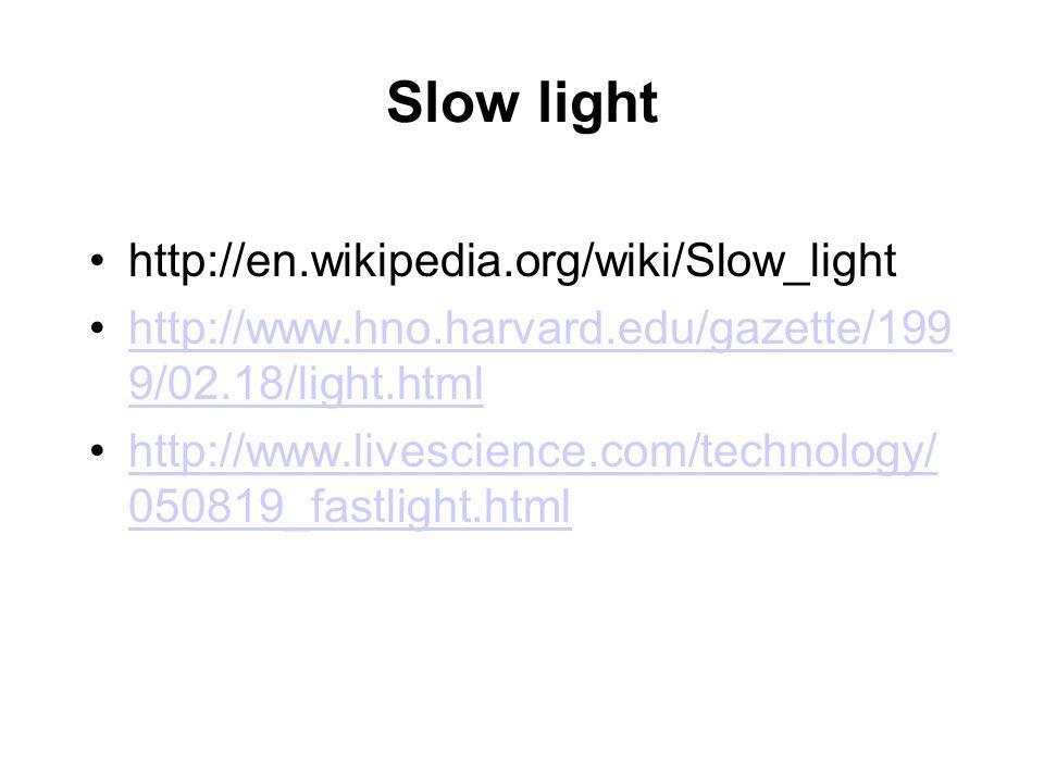 Slow light http://en.wikipedia.org/wiki/Slow_light