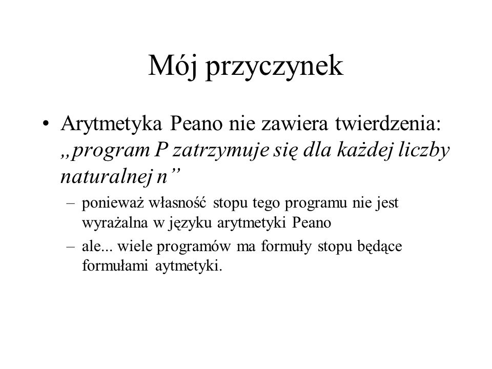 """Mój przyczynek Arytmetyka Peano nie zawiera twierdzenia: """"program P zatrzymuje się dla każdej liczby naturalnej n"""