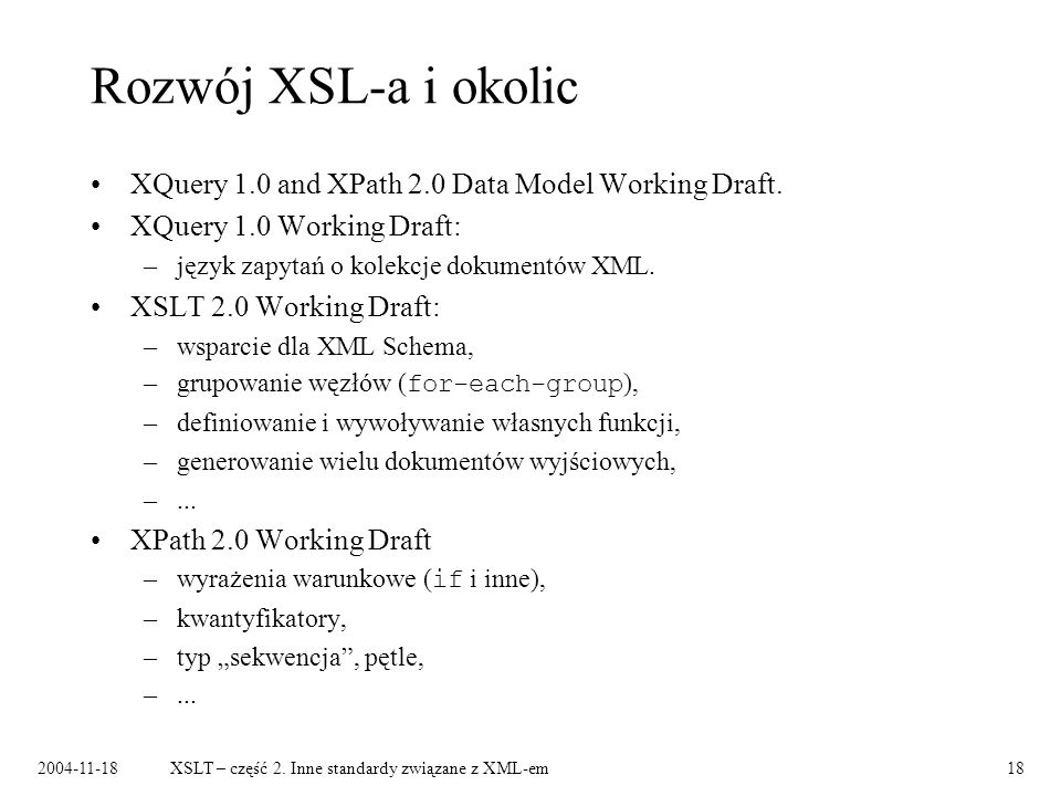 Rozwój XSL-a i okolic XQuery 1.0 and XPath 2.0 Data Model Working Draft. XQuery 1.0 Working Draft: