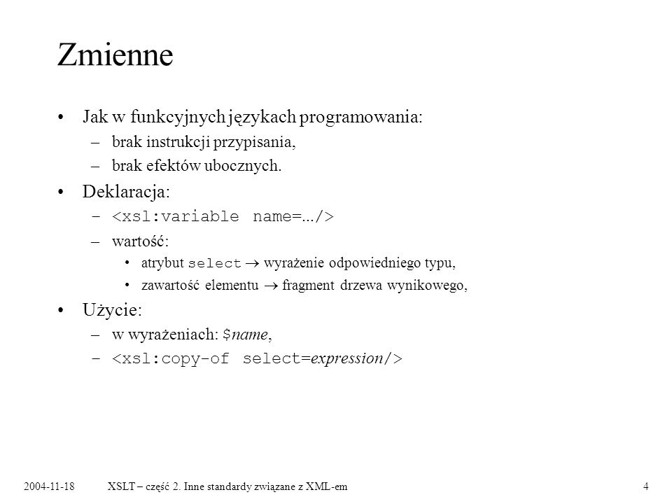 Zmienne Jak w funkcyjnych językach programowania: Deklaracja: Użycie: