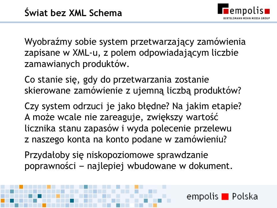 Świat bez XML Schema Wyobraźmy sobie system przetwarzający zamówienia zapisane w XML-u, z polem odpowiadającym liczbie zamawianych produktów.