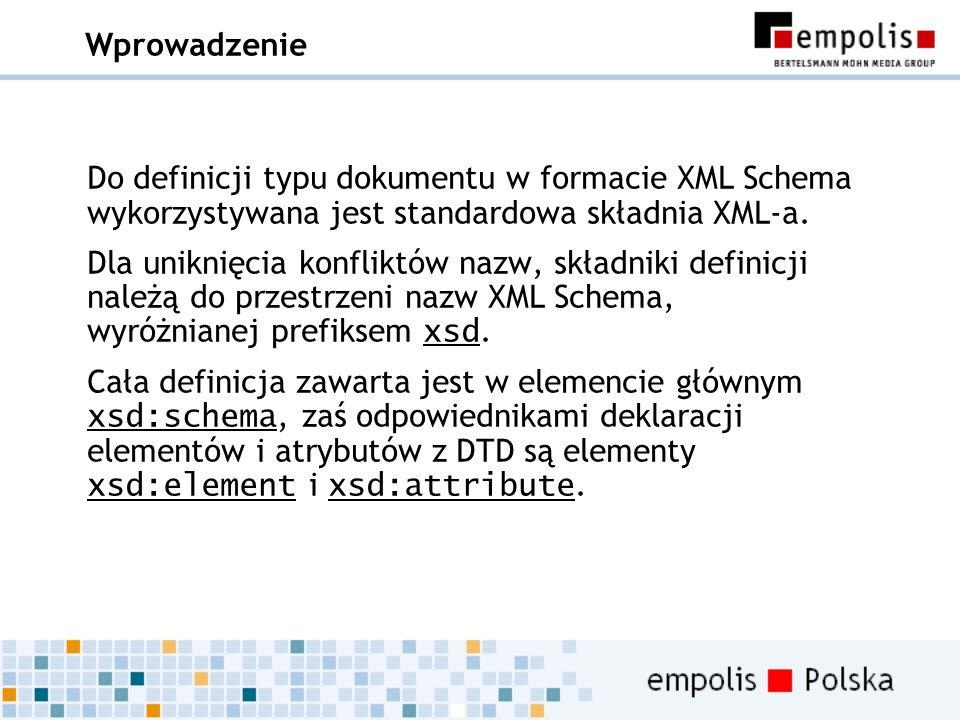 Wprowadzenie Do definicji typu dokumentu w formacie XML Schema wykorzystywana jest standardowa składnia XML-a.