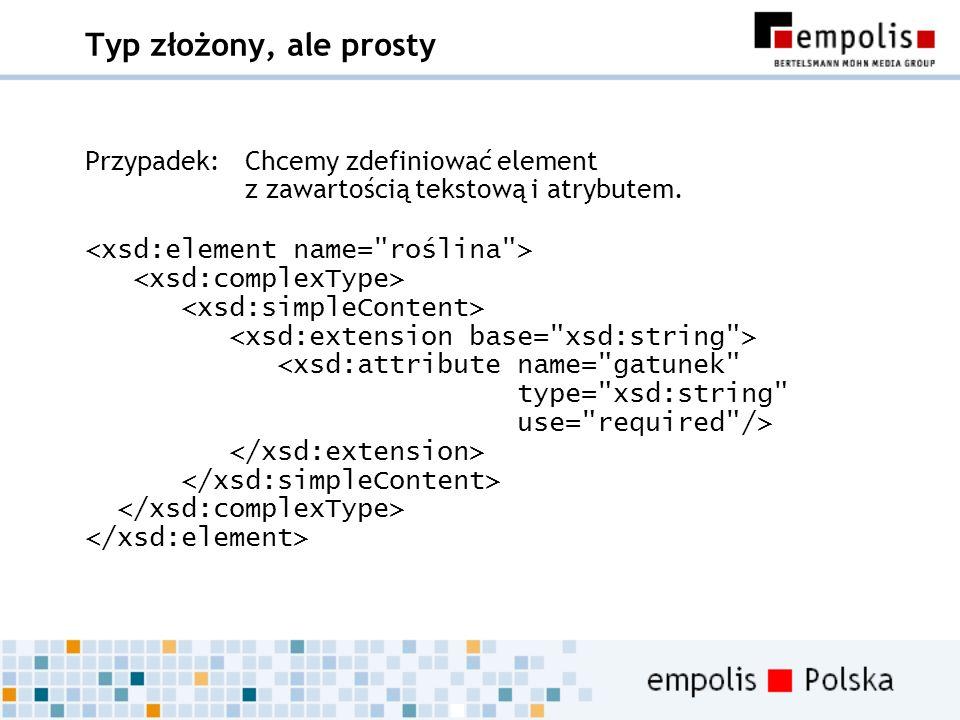 Typ złożony, ale prosty Przypadek: Chcemy zdefiniować element z zawartością tekstową i atrybutem.