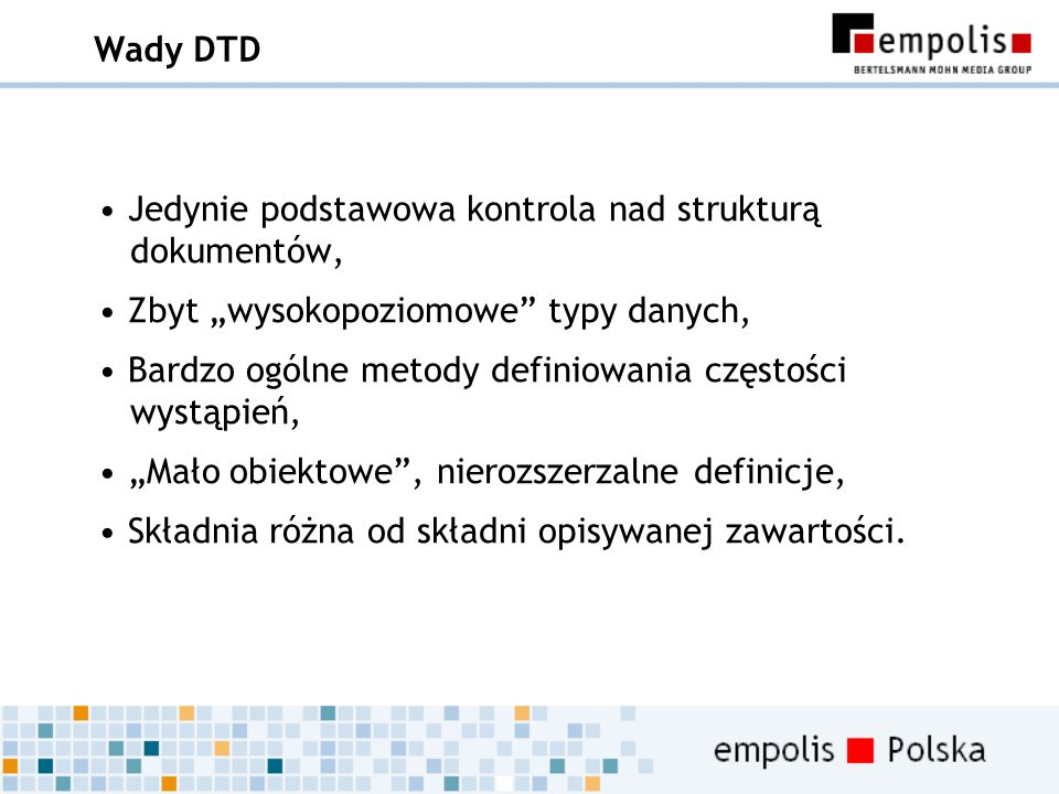 """Wady DTD Jedynie podstawowa kontrola nad strukturą dokumentów, Zbyt """"wysokopoziomowe typy danych,"""