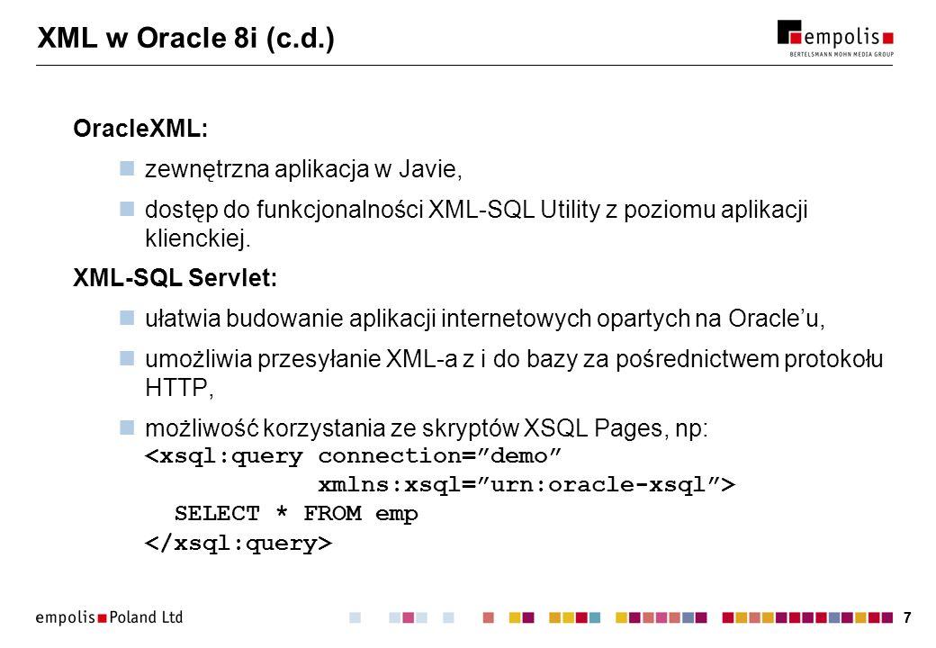 XML w Oracle 8i (c.d.) OracleXML: zewnętrzna aplikacja w Javie,