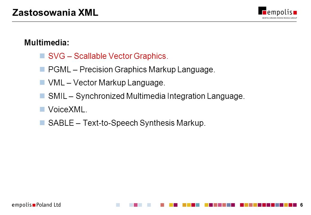 Zastosowania XML Multimedia: SVG – Scallable Vector Graphics.