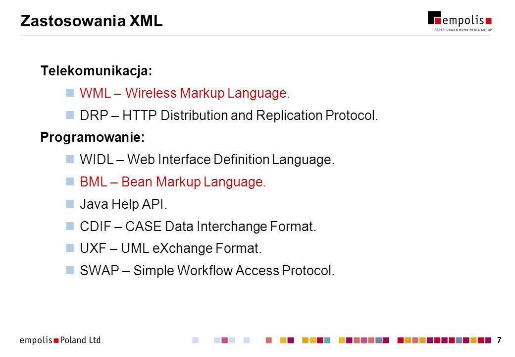Zastosowania XML Telekomunikacja: WML – Wireless Markup Language.