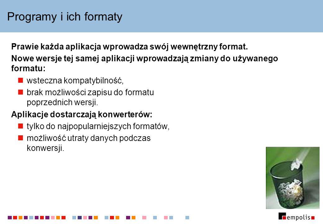 Programy i ich formaty Prawie każda aplikacja wprowadza swój wewnętrzny format.