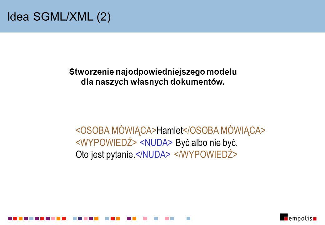 Idea SGML/XML (2) <OSOBA MÓWIĄCA>Hamlet</OSOBA MÓWIĄCA>