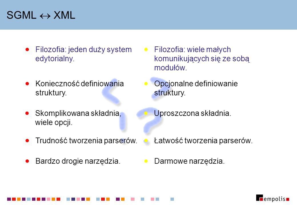 SGML  XML Filozofia: jeden duży system edytorialny.