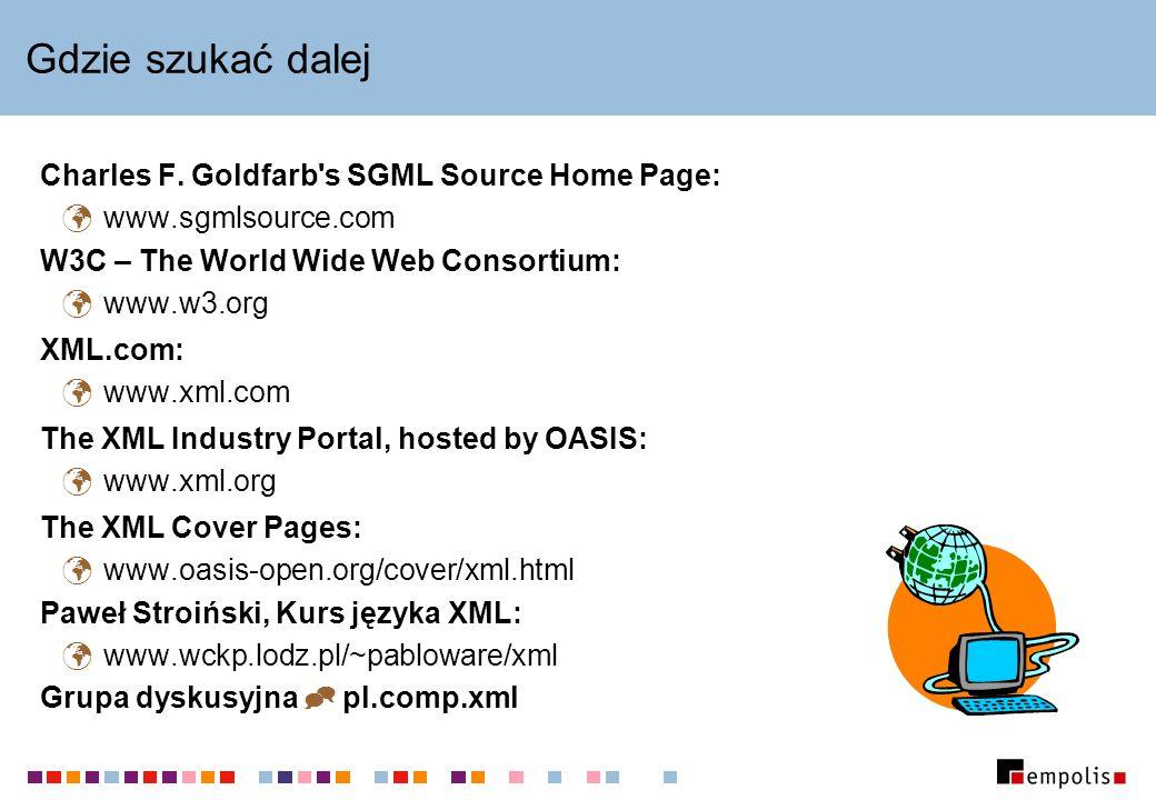 Gdzie szukać dalej Charles F. Goldfarb s SGML Source Home Page: