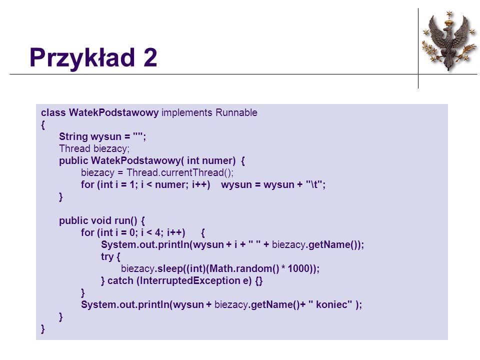 Przykład 2 class WatekPodstawowy implements Runnable {