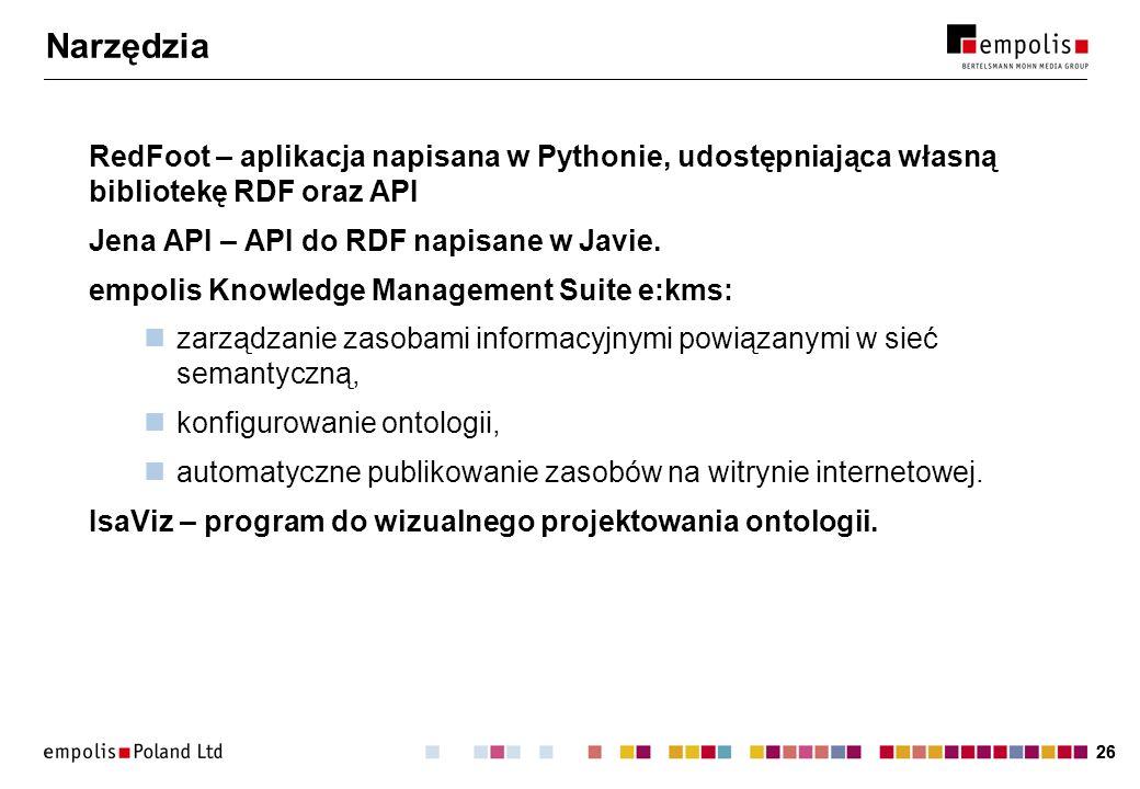 Narzędzia RedFoot – aplikacja napisana w Pythonie, udostępniająca własną bibliotekę RDF oraz API. Jena API – API do RDF napisane w Javie.