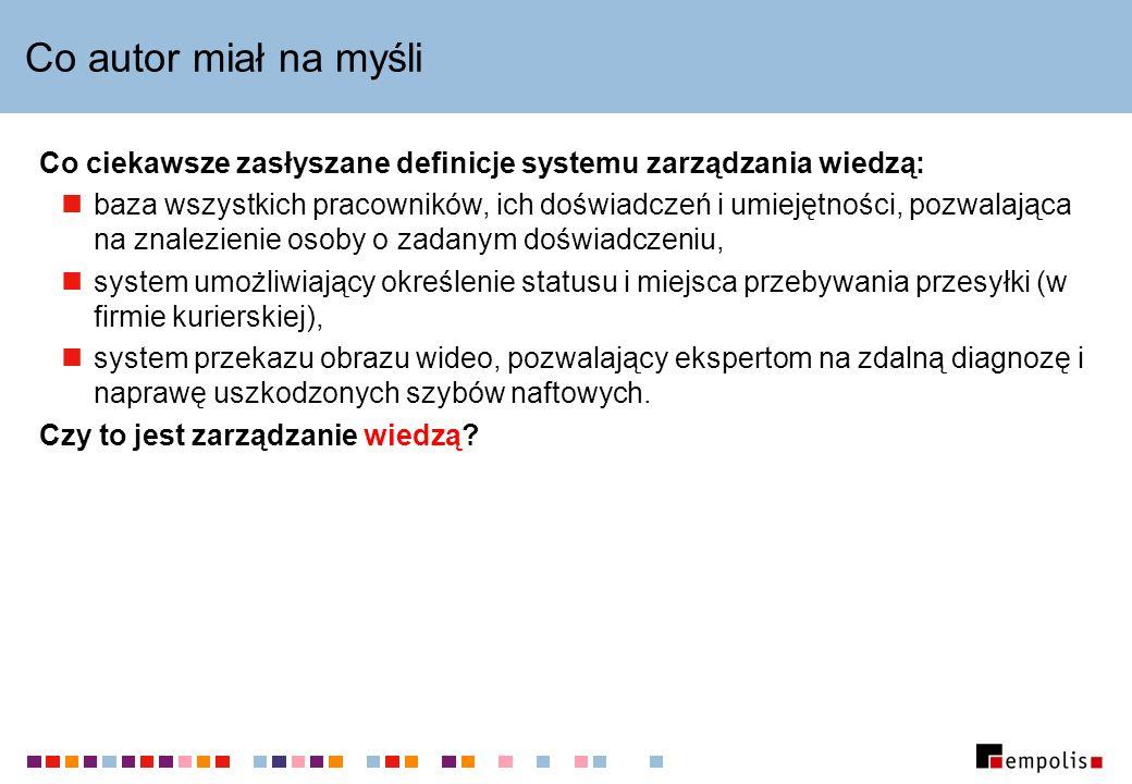 Co autor miał na myśliCo ciekawsze zasłyszane definicje systemu zarządzania wiedzą: