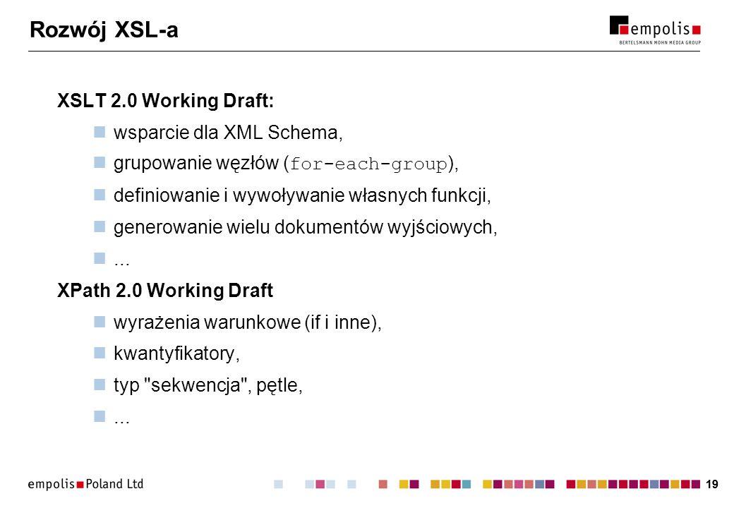 Rozwój XSL-a XSLT 2.0 Working Draft: wsparcie dla XML Schema,