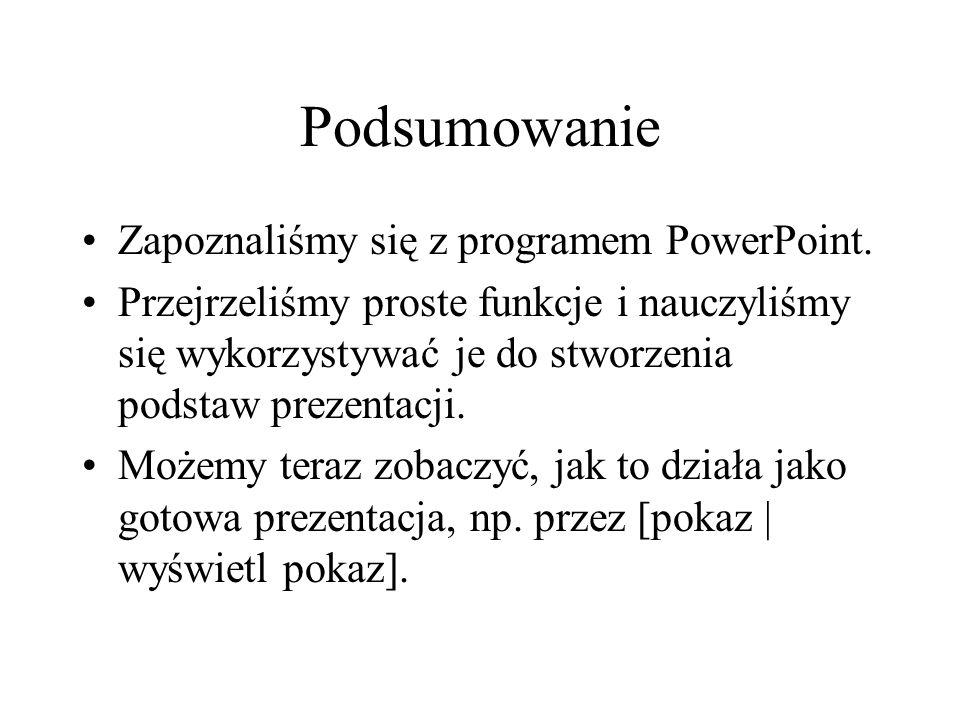 Podsumowanie Zapoznaliśmy się z programem PowerPoint.