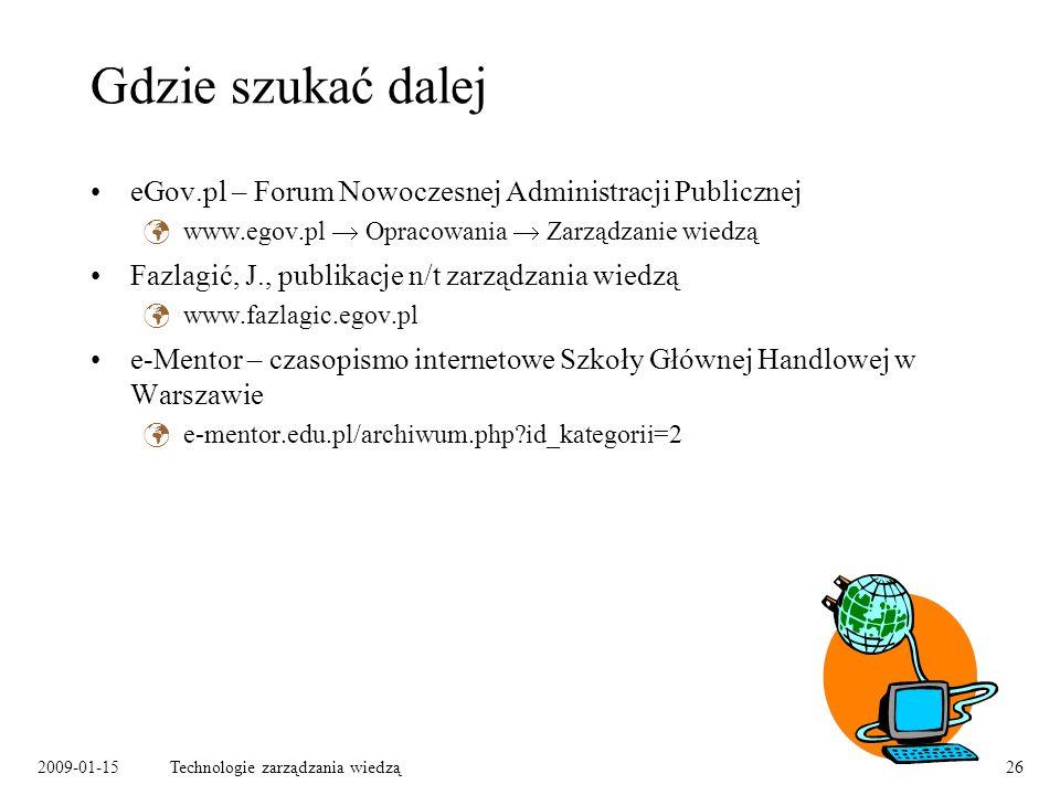 Gdzie szukać dalej eGov.pl – Forum Nowoczesnej Administracji Publicznej. www.egov.pl  Opracowania  Zarządzanie wiedzą.