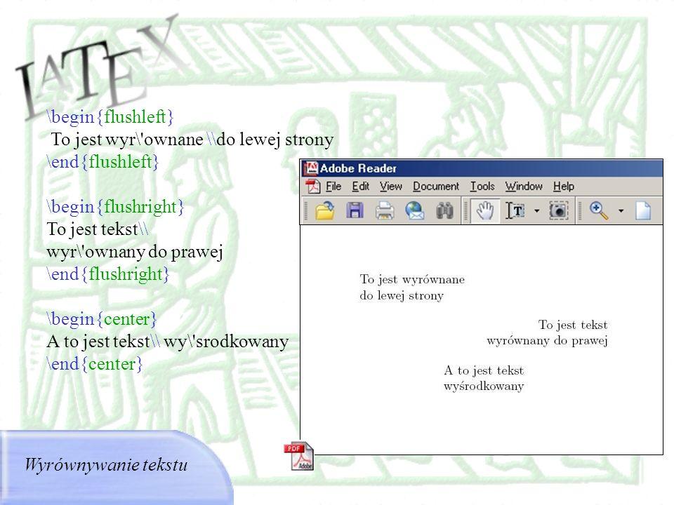 \begin{flushleft}To jest wyr\ ownane \\do lewej strony. \end{flushleft} \begin{flushright} To jest tekst\\