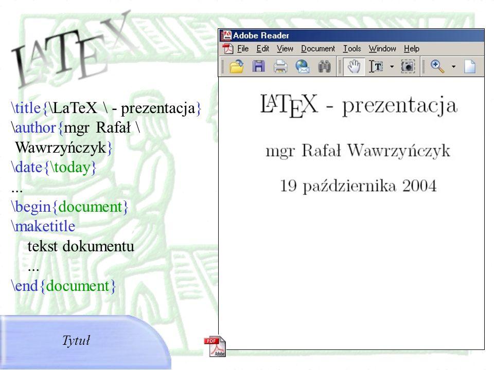 \title{\LaTeX \ - prezentacja} \author{mgr Rafał \ Wawrzyńczyk}