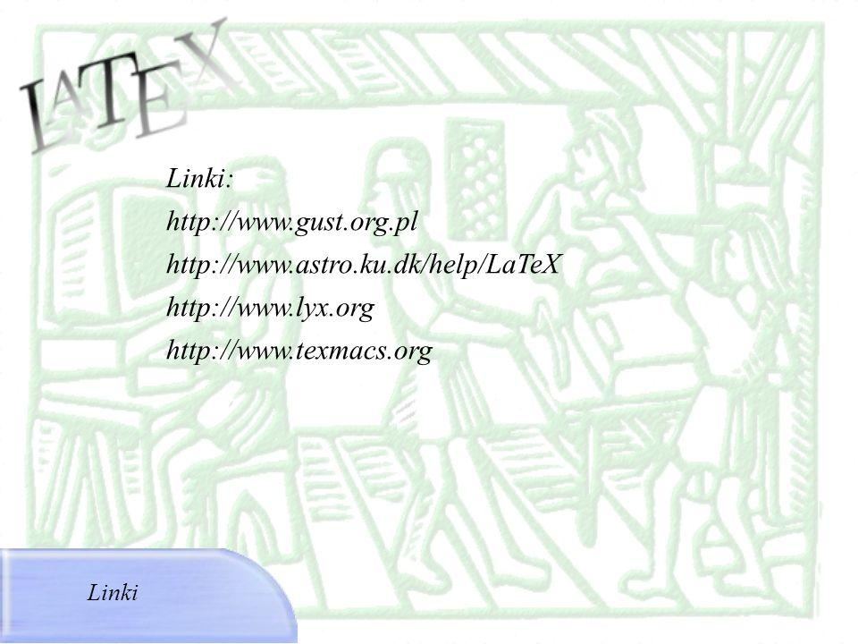 Linki: http://www.gust.org.pl http://www.astro.ku.dk/help/LaTeX