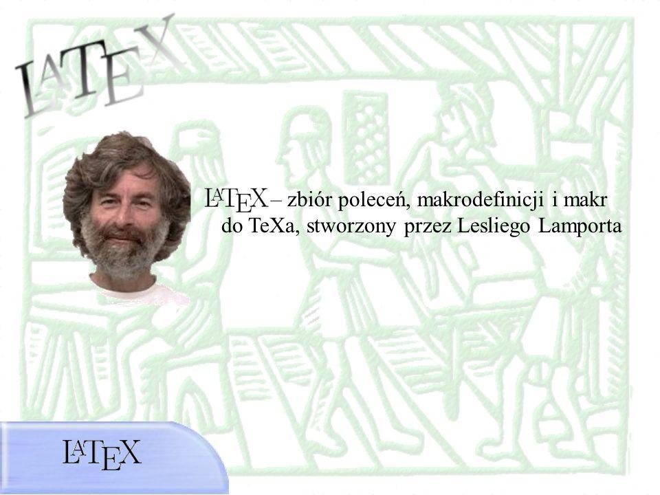 – zbiór poleceń, makrodefinicji i makr do TeXa, stworzony przez Lesliego Lamporta